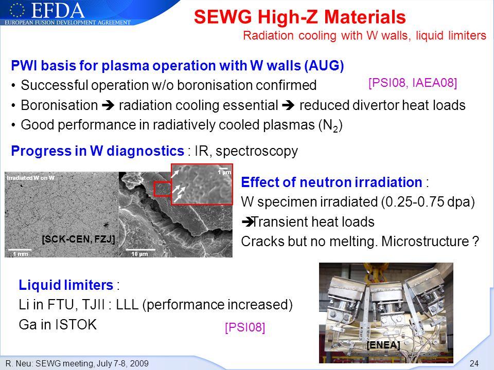 R. Neu: SEWG meeting, July 7-8, 2009 24 SEWG High-Z Materials Radiation cooling with W walls, liquid limiters Progress in W diagnostics : IR, spectros