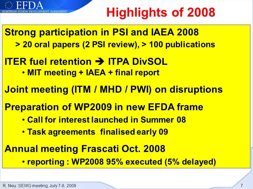 R. Neu: SEWG meeting, July 7-8, 2009 7 Highlights of 2008 Strong participation in PSI and IAEA 2008 > 20 oral papers (2 PSI review), > 100 publication