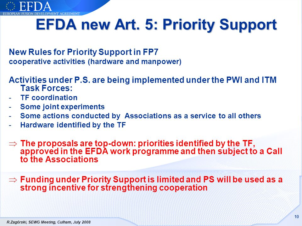 R.Zagórski, SEWG Meeting, Culham, July 2008 10 EFDA new Art. 5: Priority Support New Rules for Priority Support in FP7 cooperative activities (hardwar