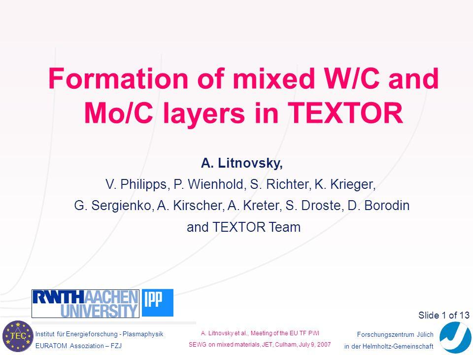 Institut für Energieforschung - Plasmaphysik EURATOM Assoziation – FZJ TEC A. Litnovsky et al., Meeting of the EU TF PWI SEWG on mixed materials, JET,