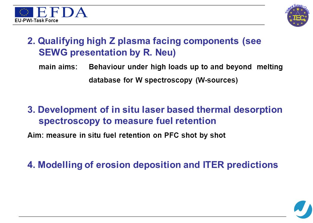 T r i l a t e r a l E u r e g i o C l u s t e r TEC 2. Qualifying high Z plasma facing components (see SEWG presentation by R. Neu) main aims: Behavio