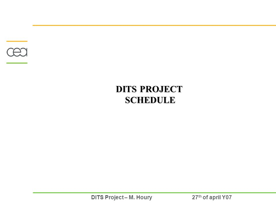 DITS Project – M. Houry 27 th of april Y07 DITS PROJECT SCHEDULE