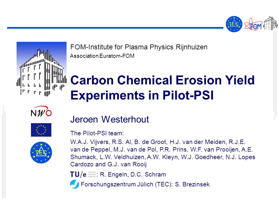 FOM-Institute for Plasma Physics Rijnhuizen Association Euratom-FOM T E CT E C T E CT E C Carbon Chemical Erosion Yield Experiments in Pilot-PSI Jeroe