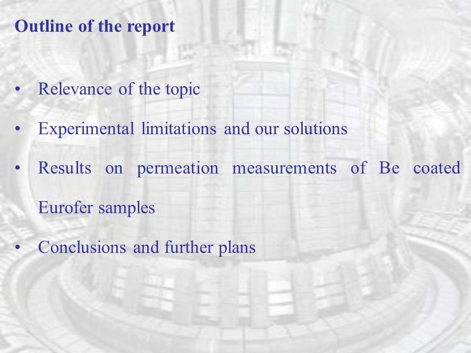 Outline of the report Relevance of the topic Experimental limitations and our solutions Results on permeation measurements of Be coated Eurofer samples Conclusions and further plans