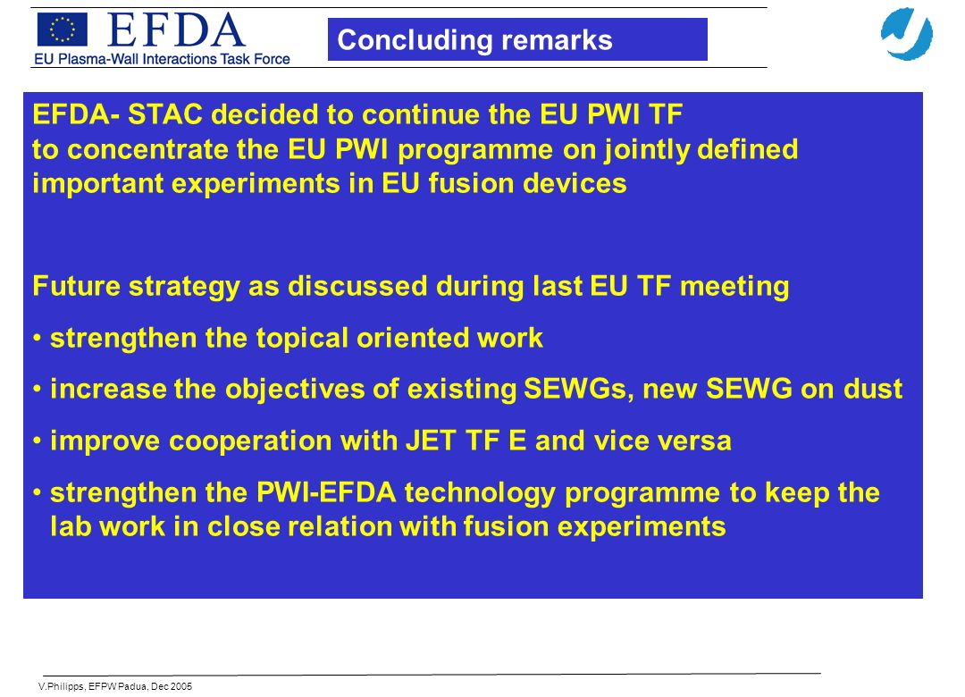 EFDA- STAC decided to continue the EU PWI TF to concentrate the EU PWI programme on jointly defined important experiments in EU fusion devices Future