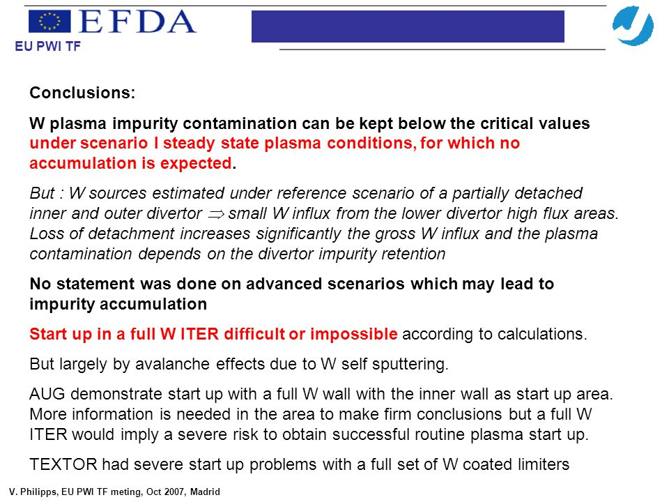 Conclusions: W plasma impurity contamination can be kept below the critical values under scenario I steady state plasma conditions, for which no accum