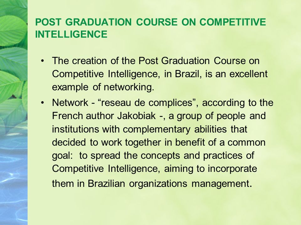 POST GRADUATION COURSE ON COMPETITIVE INTELLIGENCE The creation of the Post Graduation Course on Competitive Intelligence, in Brazil, is an excellent example of networking.