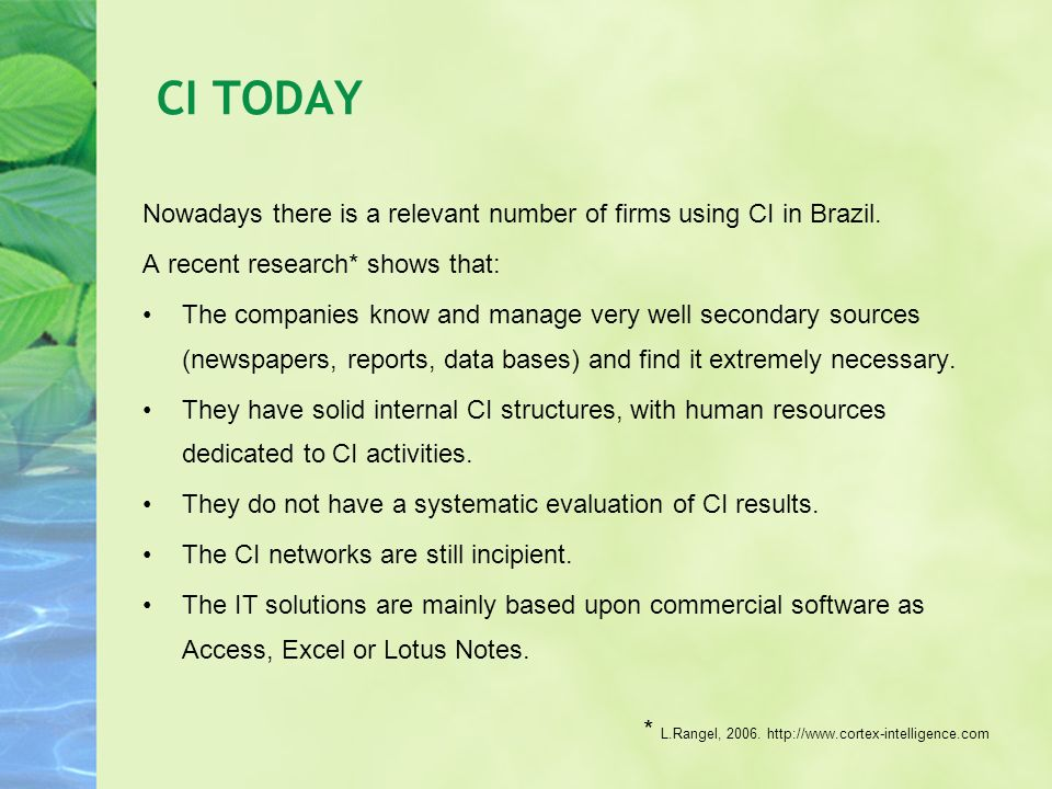CI TODAY Nowadays there is a relevant number of firms using CI in Brazil. A recent research* shows that: The companies know and manage very well secon