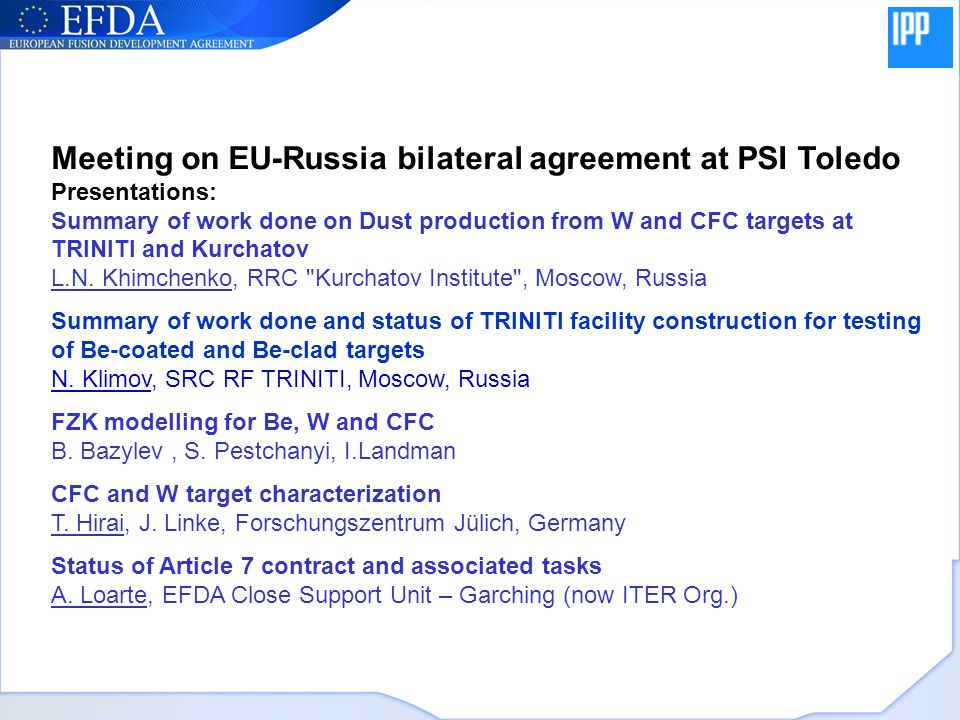 Meeting on EU-Russia bilateral agreement at PSI Toledo Presentations: Summary of work done on Dust production from W and CFC targets at TRINITI and Ku
