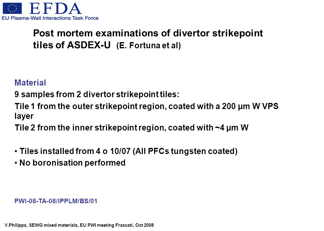 V.Philipps, SEWG mixed materials, EU PWI meeting Frascati, Oct 2008 Post mortem examinations of divertor strikepoint tiles of ASDEX-U (E.