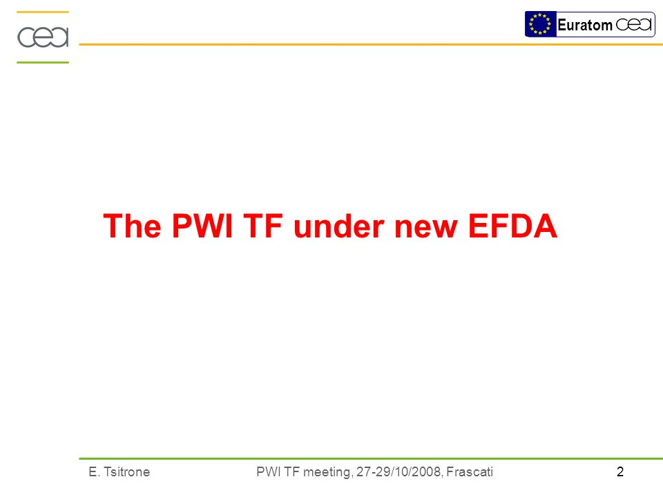 2E. Tsitrone PWI TF meeting, 27-29/10/2008, Frascati Euratom The PWI TF under new EFDA