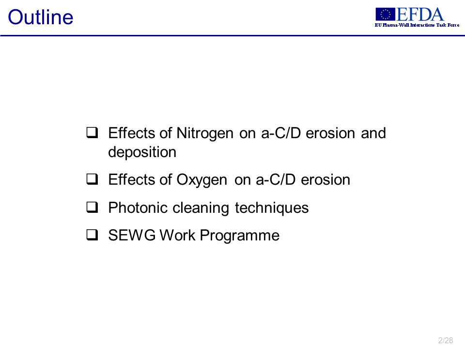 2/28 Outline Effects of Nitrogen on a-C/D erosion and deposition Effects of Oxygen on a-C/D erosion Photonic cleaning techniques SEWG Work Programme