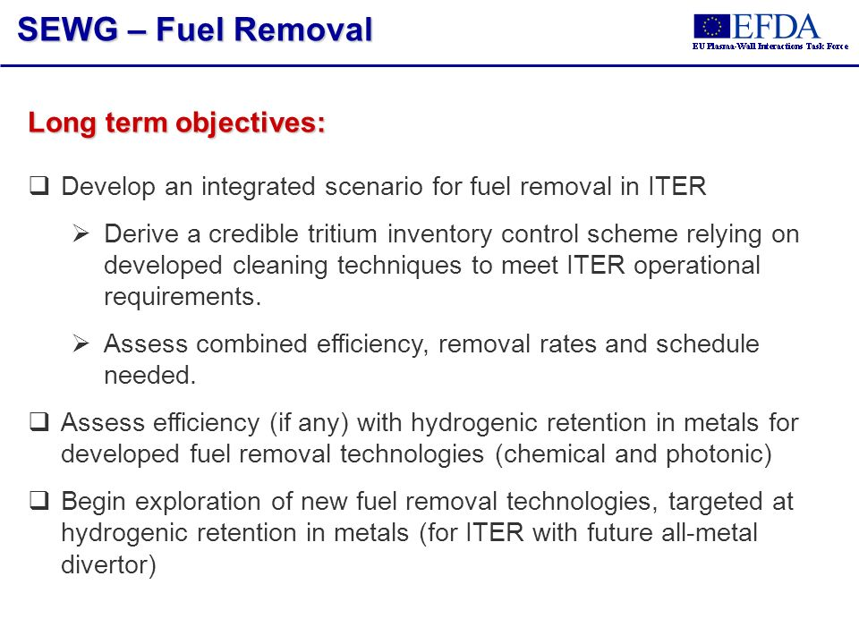 Long term objectives: Develop an integrated scenario for fuel removal in ITER Derive a credible tritium inventory control scheme relying on developed
