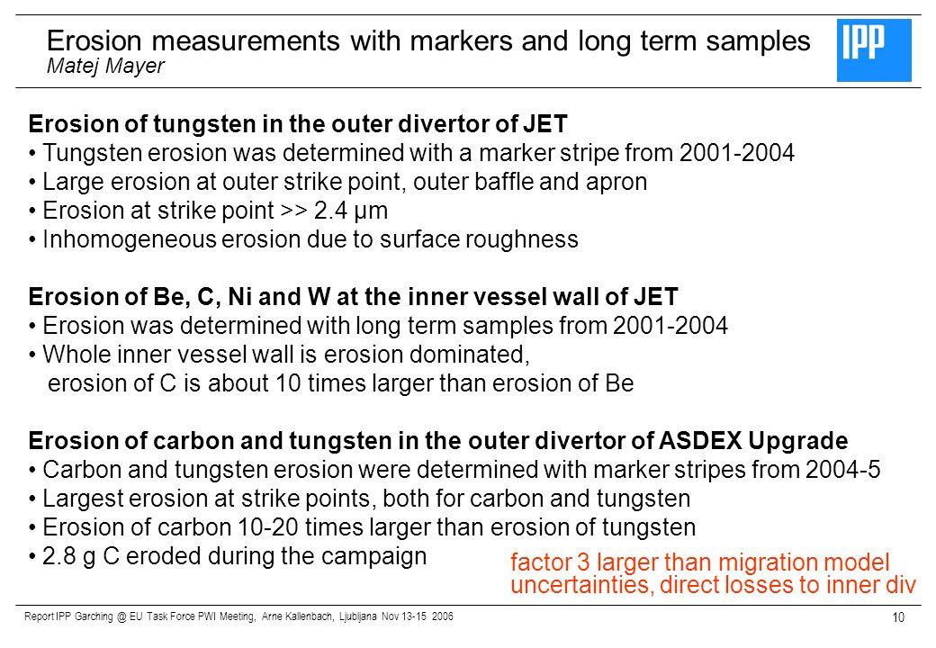 Report IPP Garching @ EU Task Force PWI Meeting, Arne Kallenbach, Ljubljana Nov 13-15 2006 10 Erosion of tungsten in the outer divertor of JET Tungste