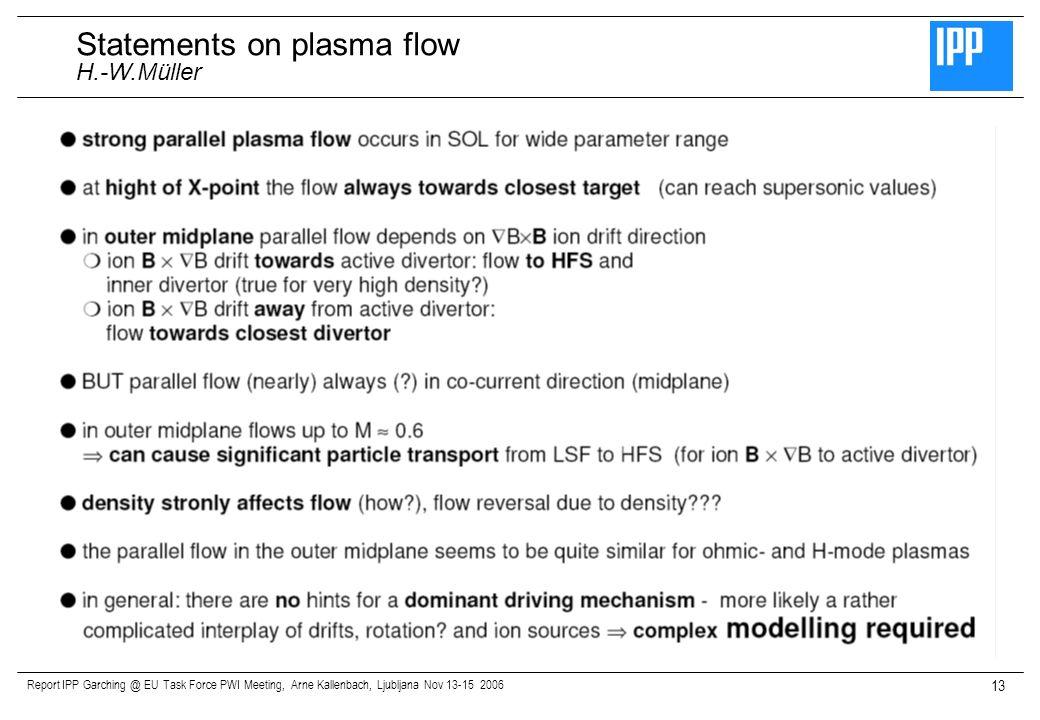 Report IPP Garching @ EU Task Force PWI Meeting, Arne Kallenbach, Ljubljana Nov 13-15 2006 13 Statements on plasma flow H.-W.Müller
