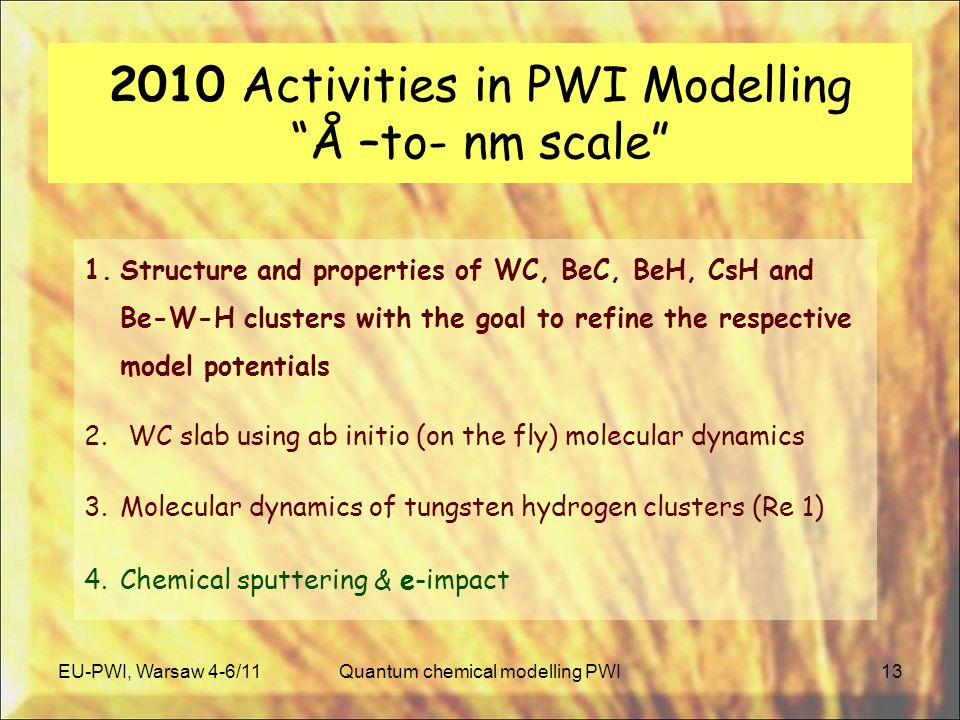 2010 Activities in PWI Modelling Å –to- nm scale 13 1.Structure and properties of WC, BeC, BeH, CsH and Be-W-H clusters with the goal to refine the respective model potentials 2.