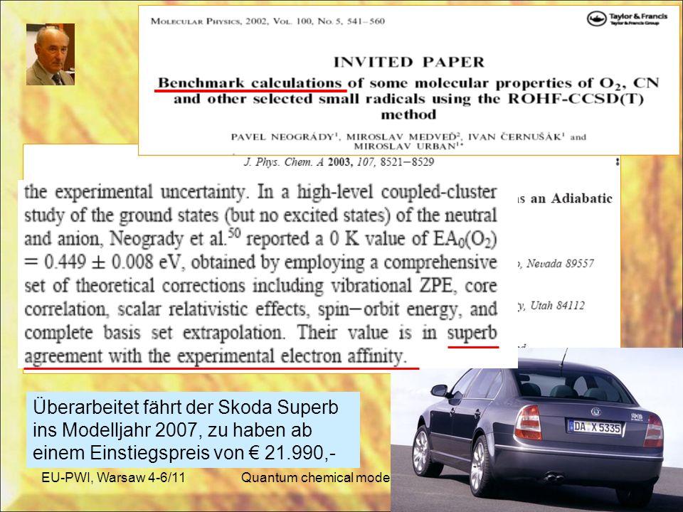 EU-PWI, Warsaw 4-6/11Quantum chemical modelling PWI6 Überarbeitet fährt der Skoda Superb ins Modelljahr 2007, zu haben ab einem Einstiegspreis von 21.990,-