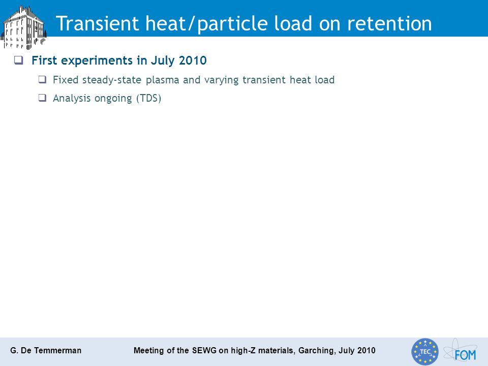 G. De Temmerman Meeting of the SEWG on high-Z materials, Garching, July 2010 Transient heat/particle load on retention First experiments in July 2010