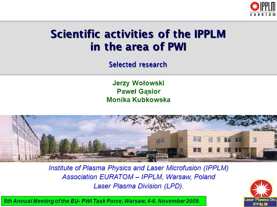 Laser Plasma Div.IPP&LM 8th Annual Meeting of the EU- PWI Task Force, Warsaw, 4-6.