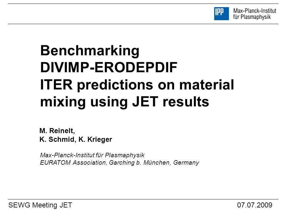 Benchmarking DIVIMP-ERODEPDIF ITER predictions on material mixing using JET results M. Reinelt, K. Schmid, K. Krieger SEWG Meeting JET07.07.2009 Max-P