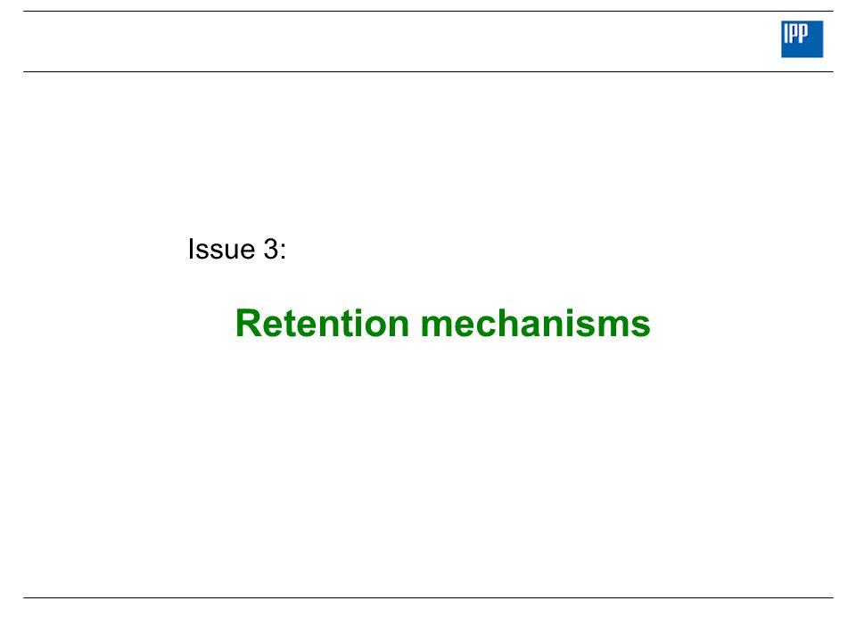 Issue 3: Retention mechanisms