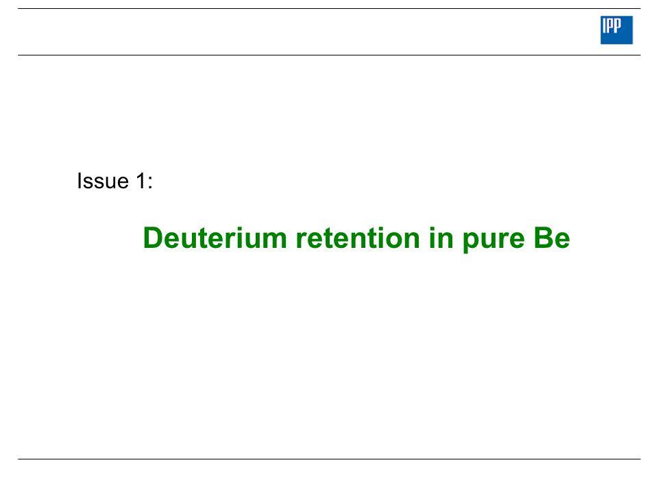 Issue 1: Deuterium retention in pure Be