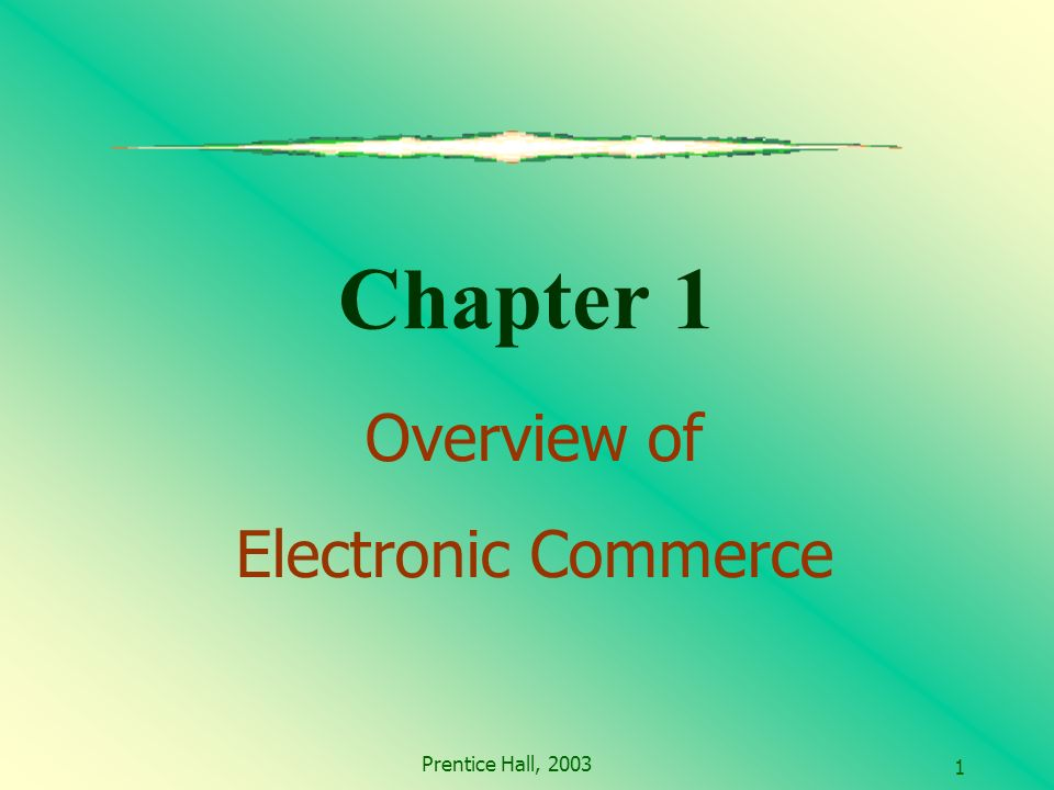 Prentice Hall, Chapter 1 Overview of Electronic Commerce