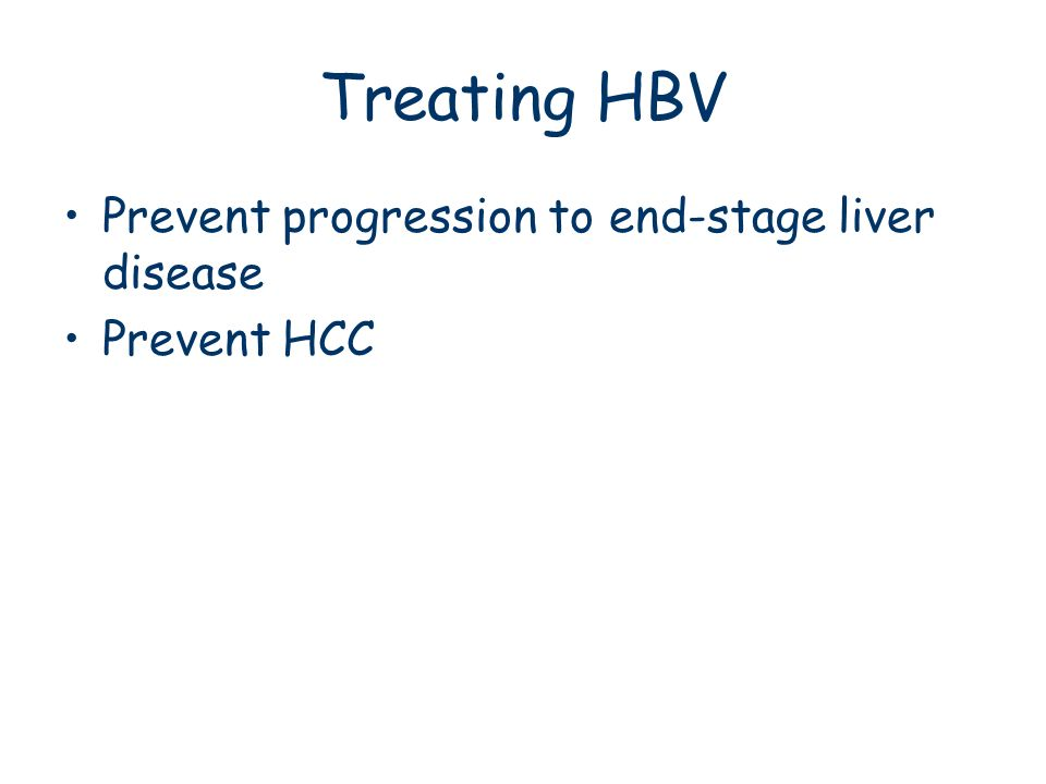 Treating HBV Prevent progression to end-stage liver disease Prevent HCC