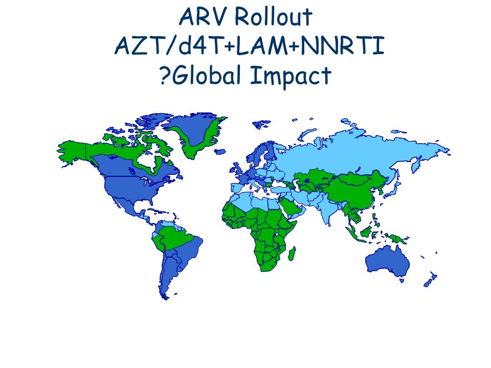 ARV Rollout AZT/d4T+LAM+NNRTI ?Global Impact