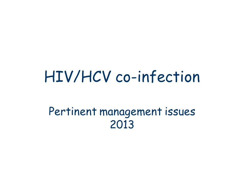 HIV/HCV co-infection Pertinent management issues 2013