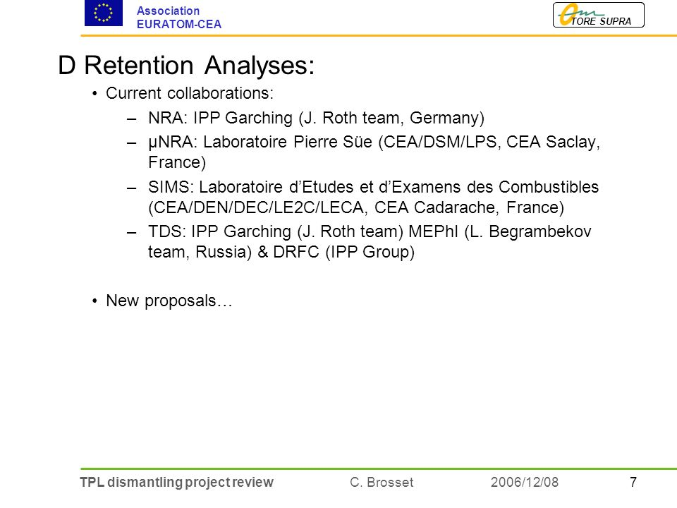 7TPL dismantling project review C. Brosset TORE SUPRA Association EURATOM-CEA 2006/12/08 D Retention Analyses: Current collaborations: –NRA: IPP Garch