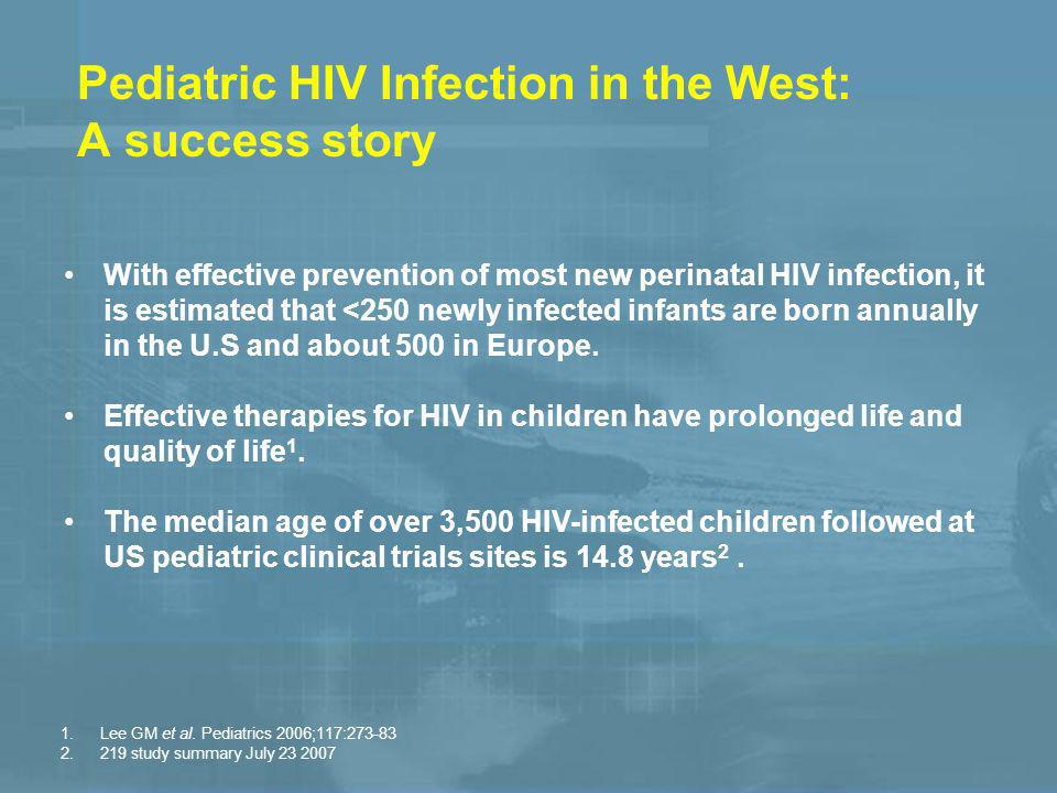 Pediatric HIV Infection in the West: A success story 1.Lee GM et al.