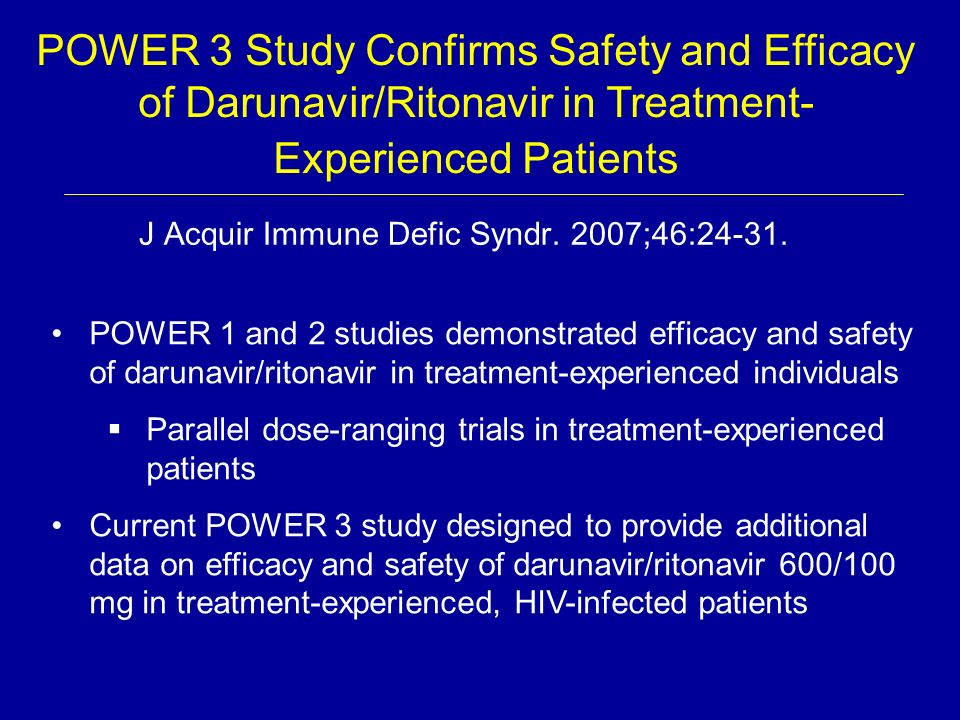 POWER 3 Study Confirms Safety and Efficacy of Darunavir/Ritonavir in Treatment- Experienced Patients J Acquir Immune Defic Syndr. 2007;46:24-31. POWER