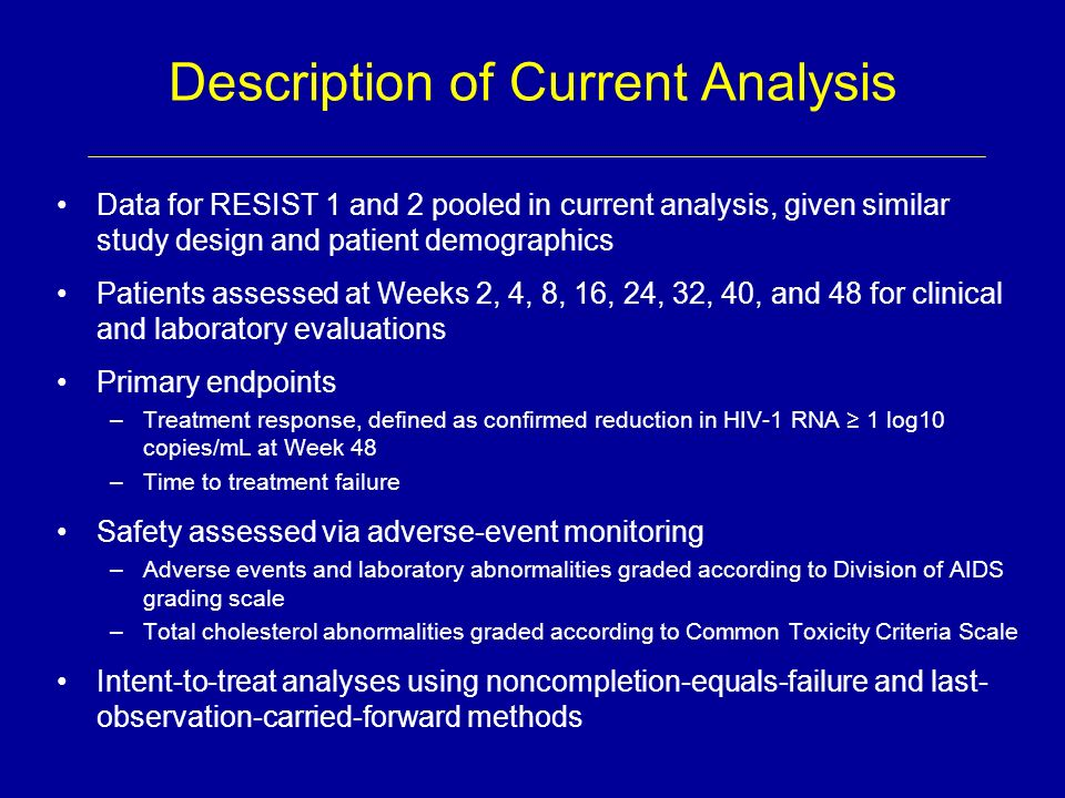 Description of Current Analysis Data for RESIST 1 and 2 pooled in current analysis, given similar study design and patient demographics Patients asses