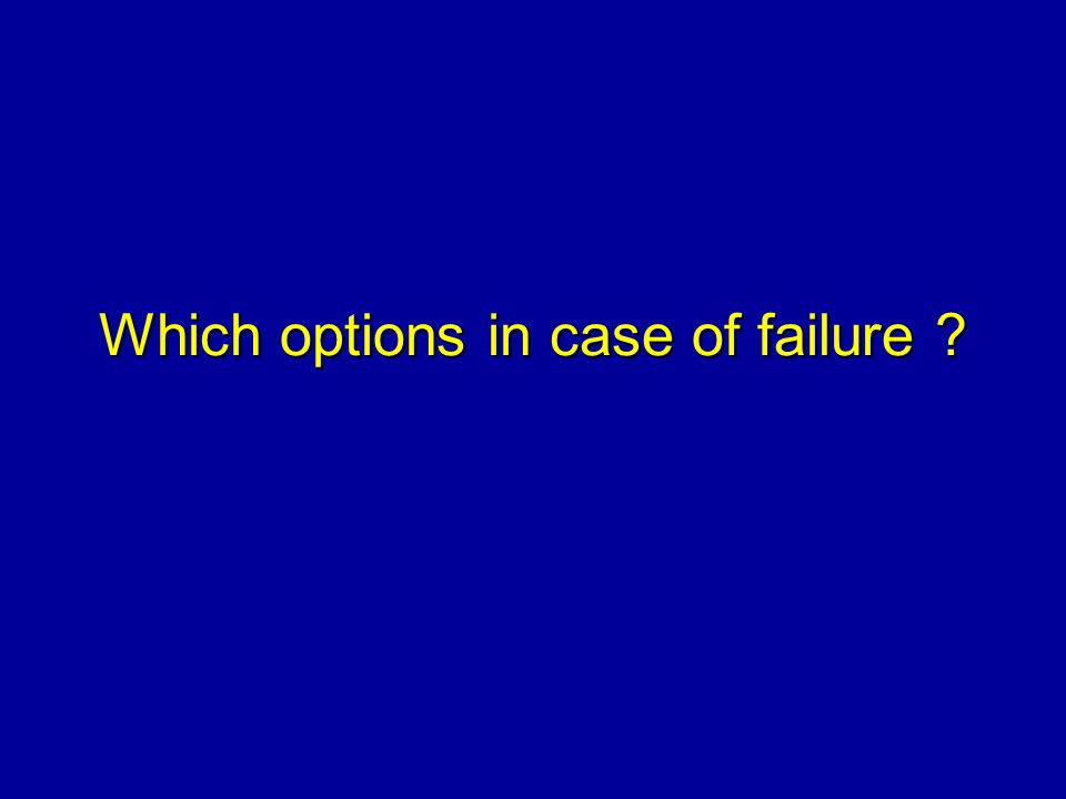 Which options in case of failure ?