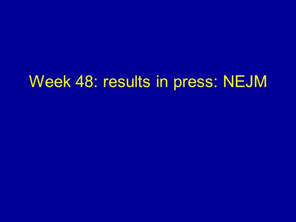 Week 48: results in press: NEJM