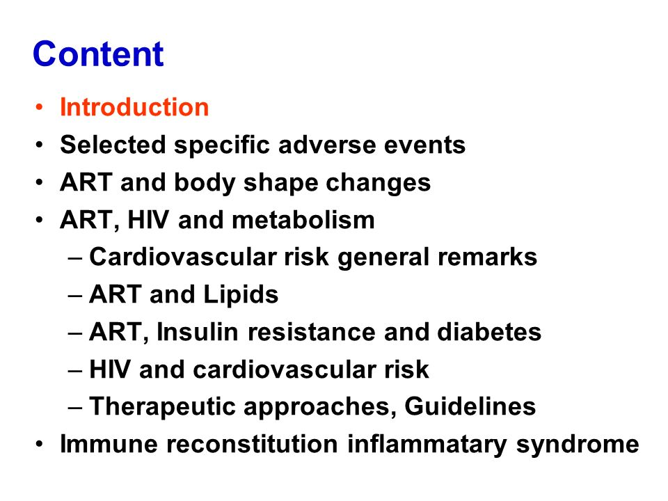 Content Introduction Selected specific adverse events ART and body shape changes ART, HIV and metabolism –Cardiovascular risk general remarks –ART and