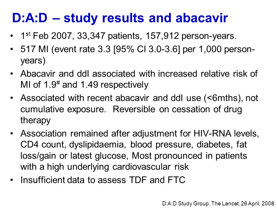 D:A:D – study results and abacavir 1 st Feb 2007, 33,347 patients, 157,912 person-years. 517 MI (event rate 3.3 [95% CI 3.0-3.6] per 1,000 person- yea
