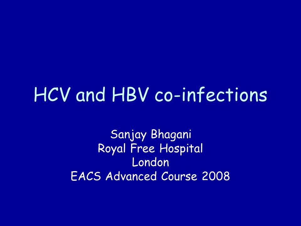 HCV and HBV co-infections Sanjay Bhagani Royal Free Hospital London EACS Advanced Course 2008