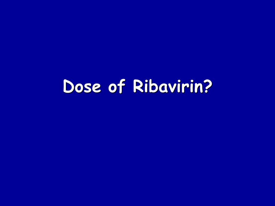 Dose of Ribavirin