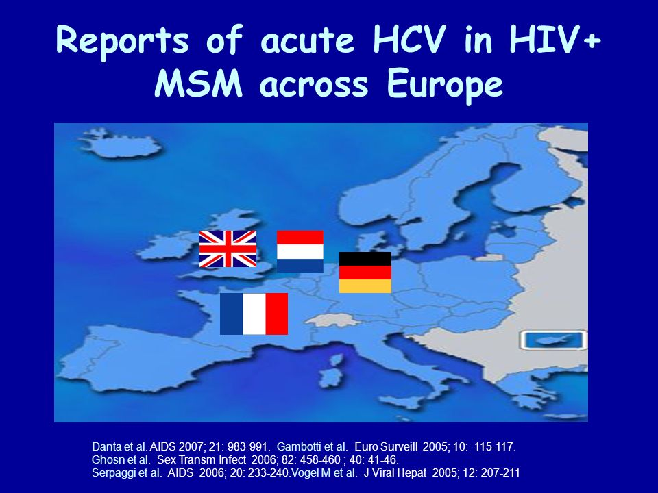 Risk Factors for Acute HCV in MSM Group Sex Sexual practice Drug practice High-risk practices Internet Shared implements Club drugs STI Danta et al, AIDS 2007