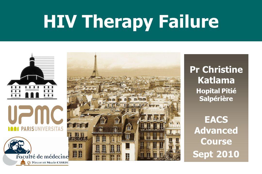 HIV Therapy Failure Pr Christine Katlama Hopital Pitié Salpérière EACS Advanced Course Sept 2010 SOLTHIS