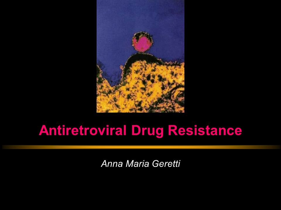 Antiretroviral Drug Resistance Anna Maria Geretti