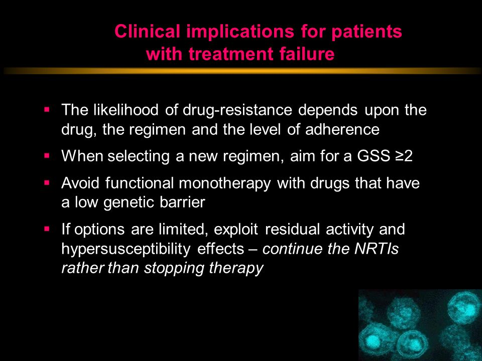 Clinical implications for patients with treatment failure The likelihood of drug-resistance depends upon the drug, the regimen and the level of adhere