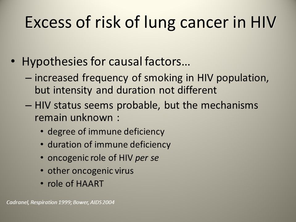 Cadranel, Respiration 1999; Bower, AIDS 2004 Hypothesies for causal factors… – increased frequency of smoking in HIV population, but intensity and dur
