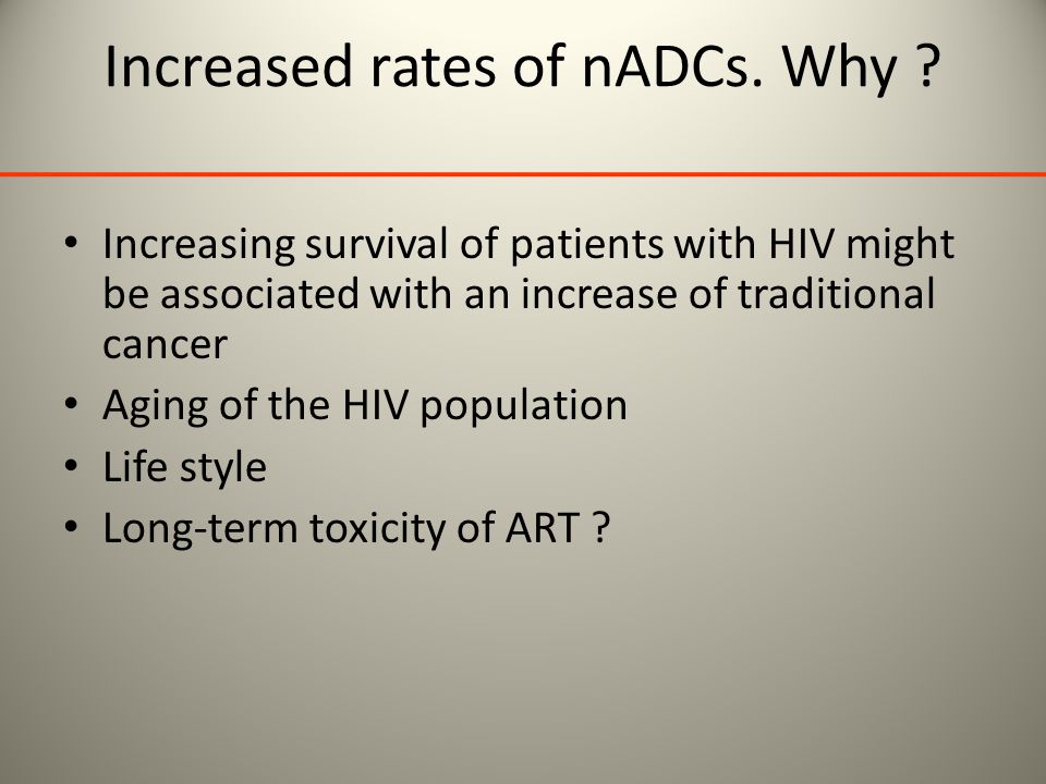 Increased rates of nADCs. Why ? Increasing survival of patients with HIV might be associated with an increase of traditional cancer Aging of the HIV p