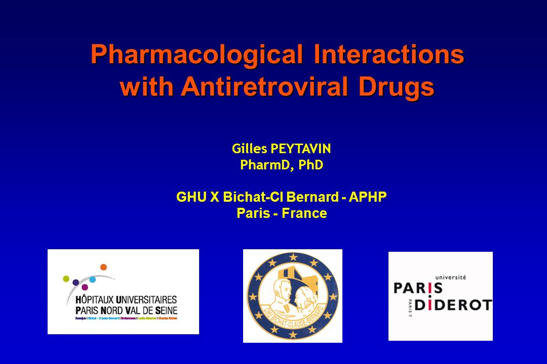 Pharmacological Interactions with Antiretroviral Drugs Gilles PEYTAVIN PharmD, PhD GHU X Bichat-Cl Bernard - APHP Paris - France