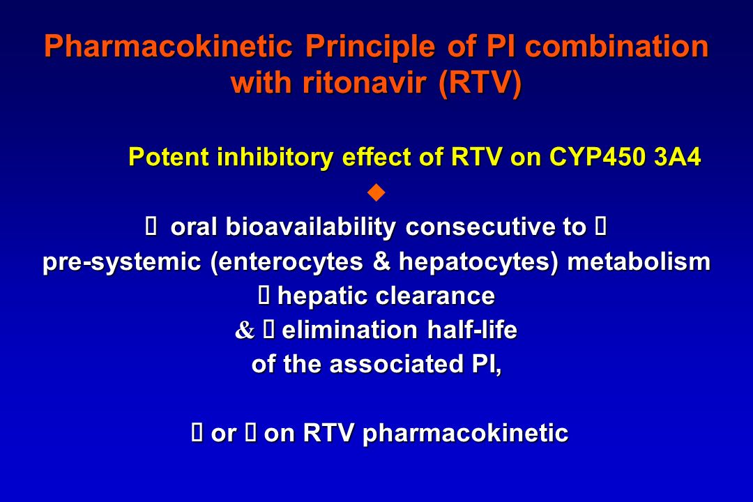 Pharmacokinetic Principle of PI combination with ritonavir (RTV) Potent inhibitory effect of RTV on CYP450 3A4 oral bioavailability consecutive to ora