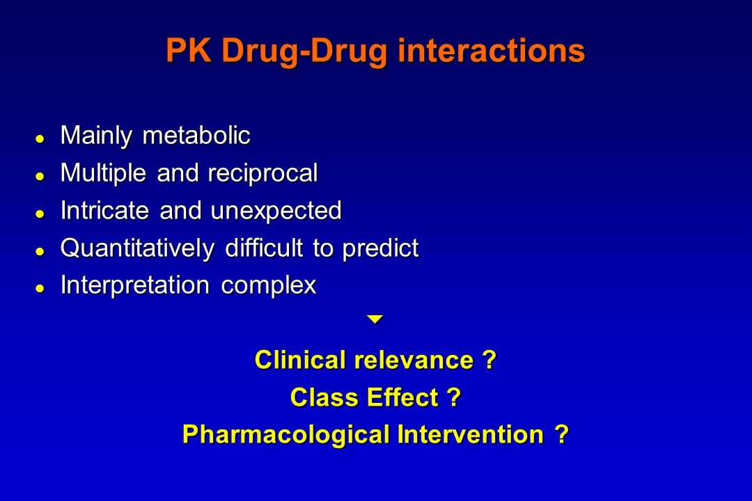 PK Drug-Drug interactions Mainly metabolic Mainly metabolic Multiple and reciprocal Multiple and reciprocal Intricate and unexpected Intricate and une