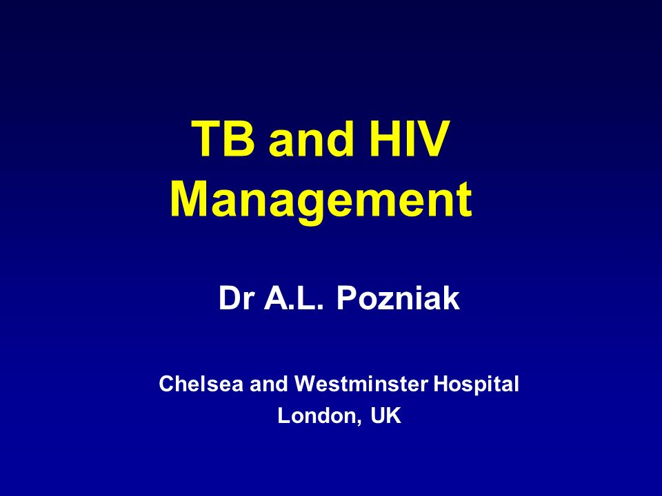 TB and HIV Management Dr A.L. Pozniak Chelsea and Westminster Hospital London, UK
